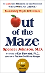 Out of the Maze An A-Mazing Way to Get Unstuck by Spencer Johnson