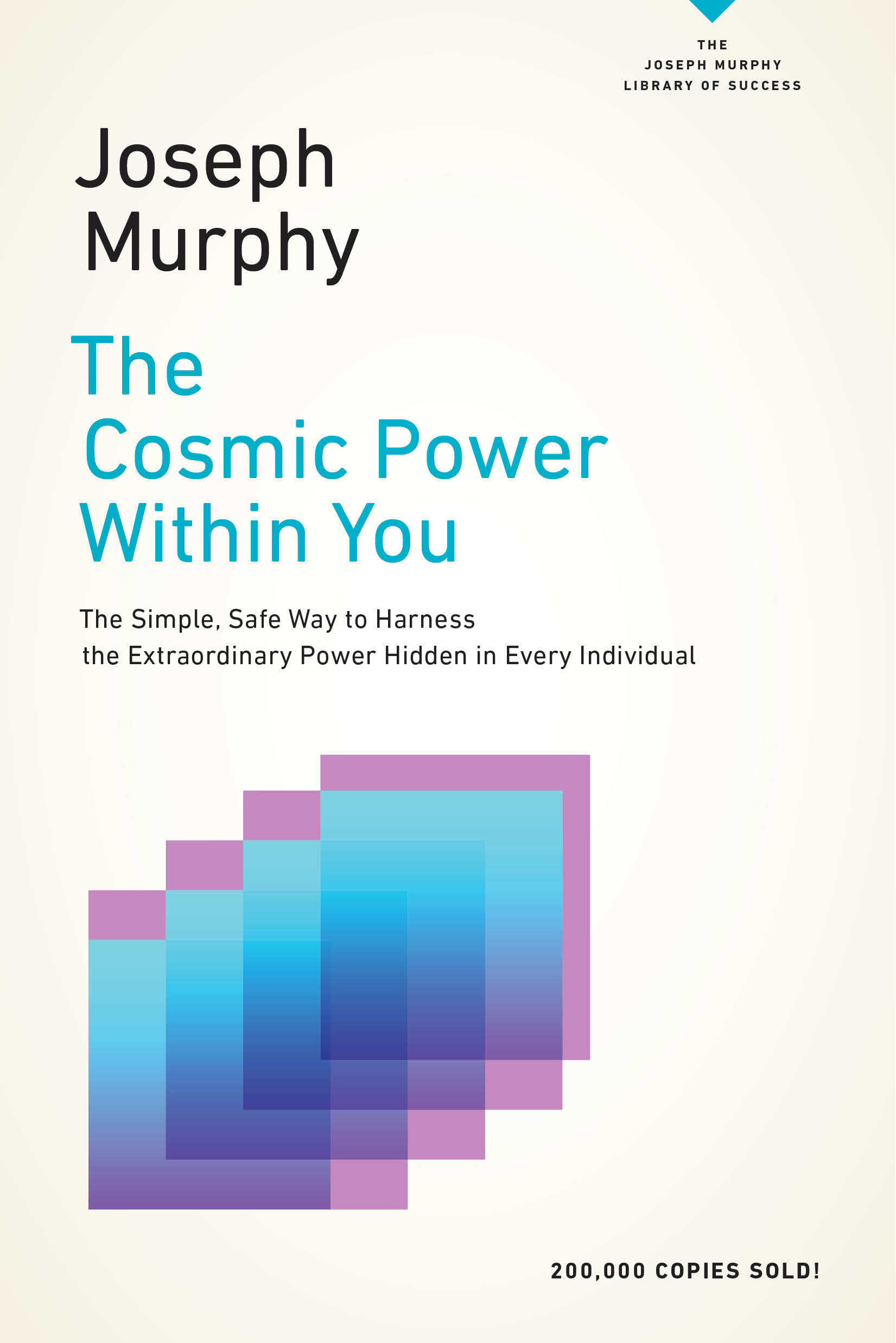 The Cosmic Power Within You The Simple, Safe Way to Harness the Extraordinary Power Hidden in Every Individual by Joseph Murphy
