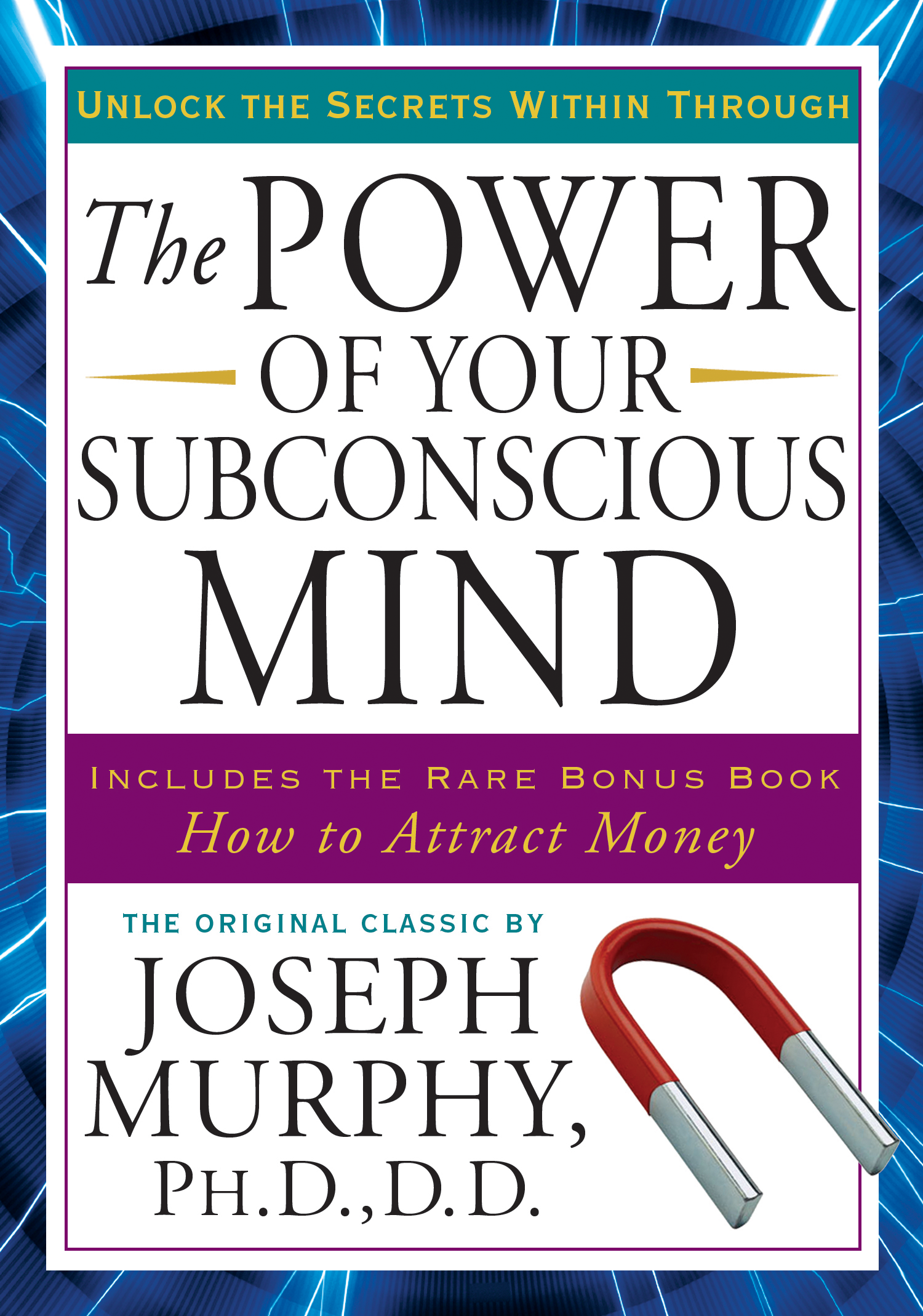 The Power of Your Subconscious Mind Unlock the Secrets Within  by Joseph Murphy