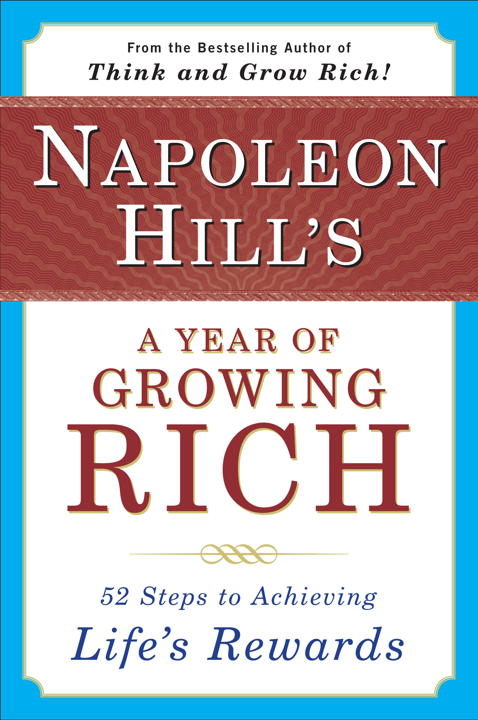 Napoleon Hill's a Year of Growing Rich 52 Steps to Achieving Life's Rewards