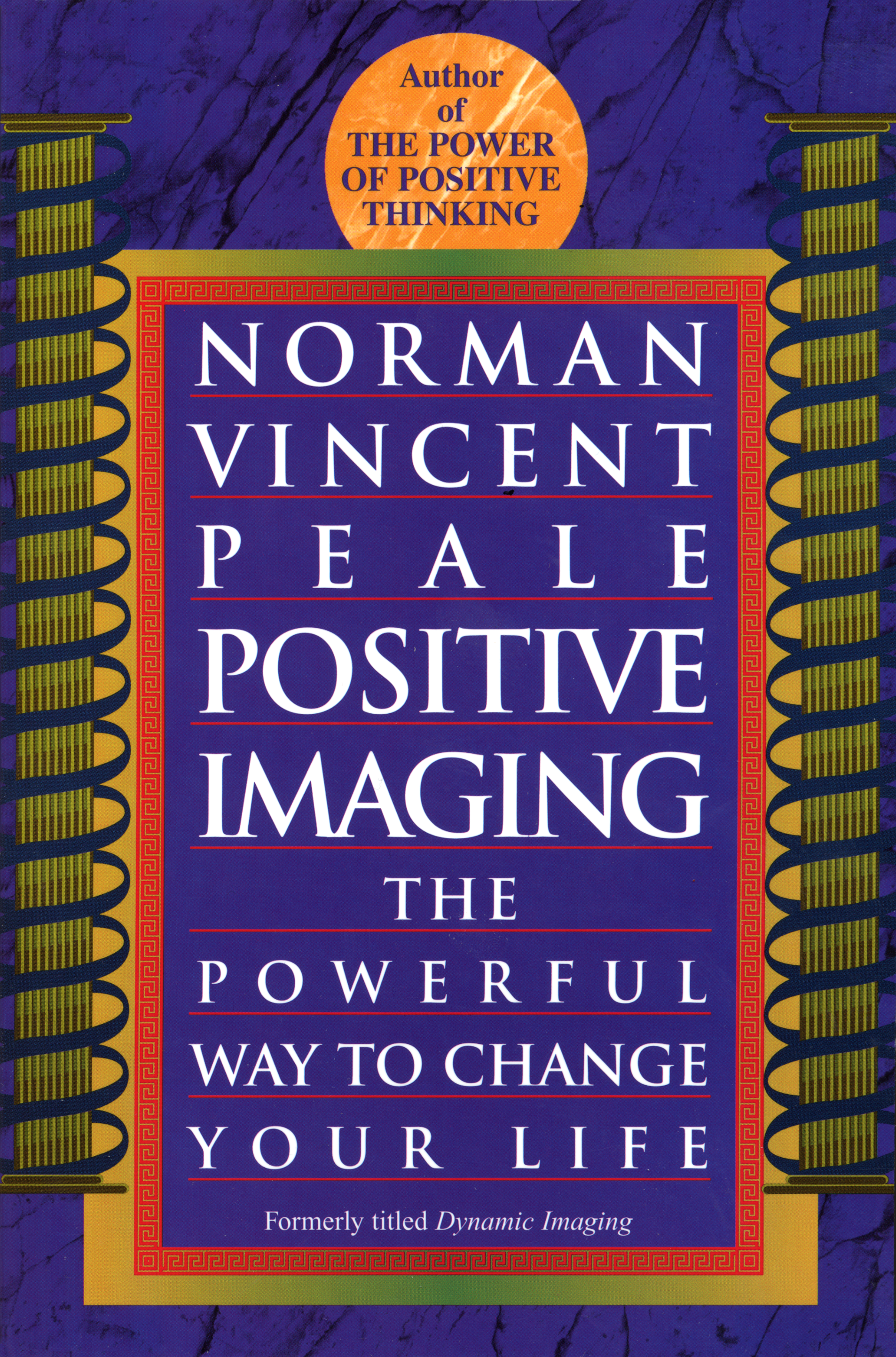 Positive Imaging The Powerful Way to Change Your Life by Norman Vincent Peale