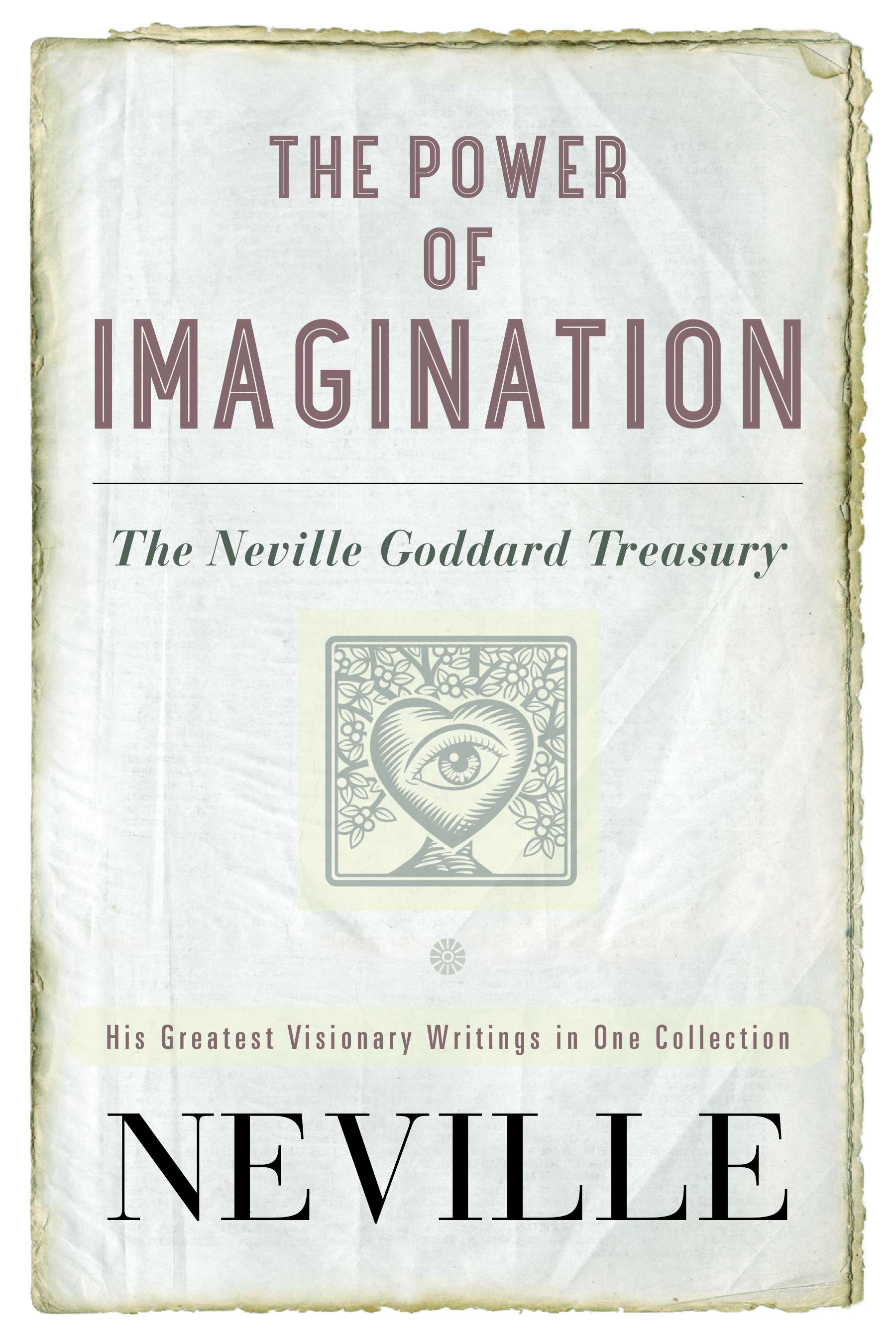 The Power of Imagination The Neville Goddard Treasury