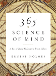 365 Science of Mind A Year of Daily Wisdom from Ernest Holmes by Ernest Holmes