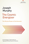 The Cosmic Energizer The Miracle Power of the Universe by Joseph Murphy