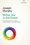 Within You Is the Power Unleash the Miricle Power Inside You with Success Secrets from Around the World! By Joseph Murphy