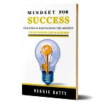 Mindset for Success By Reggie Batts