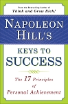 Napoleon Hill's Keys to Success The 17 Principles of Personal Achievement  by Napoleon Hill