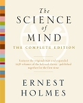 The Science of Mind The Complete Edition by Ernest Holmes