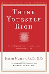Think Yourself Rich Use the Power of Your Subconscious Mind to Find True Wealth by  Joseph Murphy