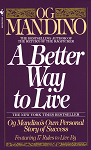 A Better Way to Live Og Mandino's Own Personal Story of Success Featuring 17 Rules to Live By