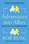 Adversaries into Allies by Bob Burg