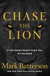 Chase the Lion If Your Dream Doesn't Scare You, It's Too Small By Mark Batterson