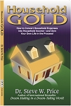 Household GOLD by Dr. Steve W. Price  (How to Convert Household Expenses into Household Income)