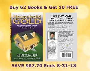 Buy 62 Get 72 ( 10 Free Books Save $87.70 ) Household GOLD by Dr. Steve W. Price (How to Convert Household Expenses into Household Income)