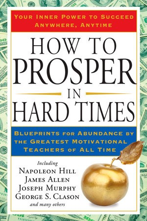 How to Prosper in Hard Times Blueprints for Abundance by Napoleon Hill, James Allen