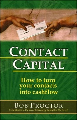 Contact Capital: How to turn your contacts into cashflow by Bob Proctor
