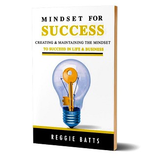 Mindset for Success: Developing and maintaining the mindset to succeed in life & business By Reggie Batts