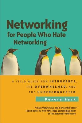 Networking for People Who Hate Networking by Devora Zack