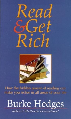 Read and Get Rich: How the Hidden Power of Reading Can Make You Richer in All Areas of Your Life by Burke Hedges