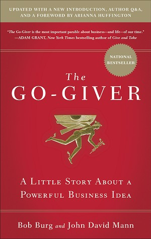 The Go-Giver A Little Story About A Powerful Business Idea by Bob Burg and John David Mann