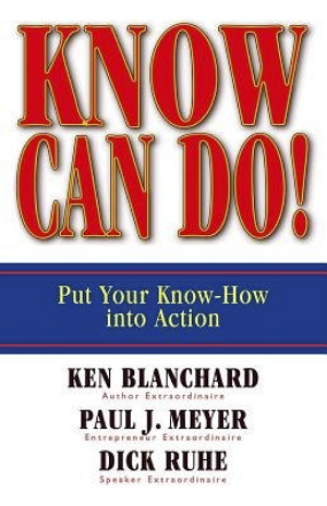Know Can Do!  by Ken Blanchard, Paul J. Meyer, Dick Ruhe