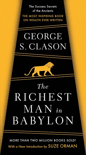 The Richest Man in Babylon The Success Secrets of the Ancients--the Most Inspiring Book on Wealth Ever Written  Written by George S. Clason